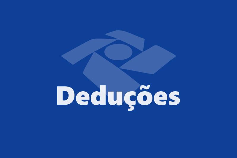 Deduções - Como pagar Menos Imposto de Renda