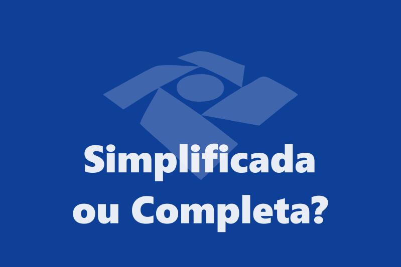 IRPF - Simplificada ou Completa?