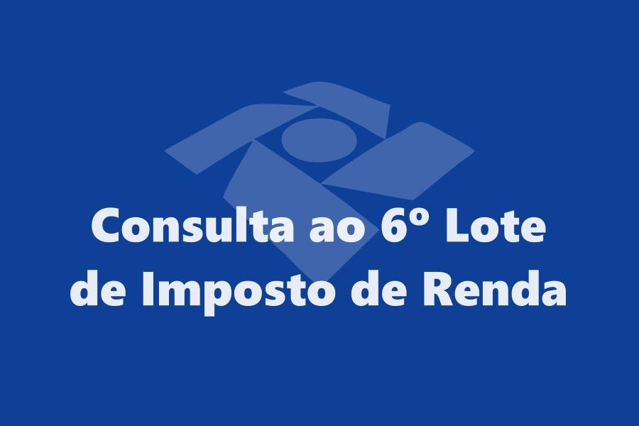 Liberado 6º Lote Imposto de Renda 2016 2017