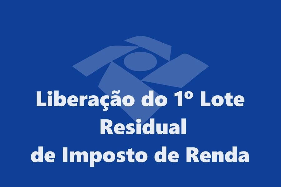 Liberação do primeiro lote residual de imposto de renda 2017 a 2008